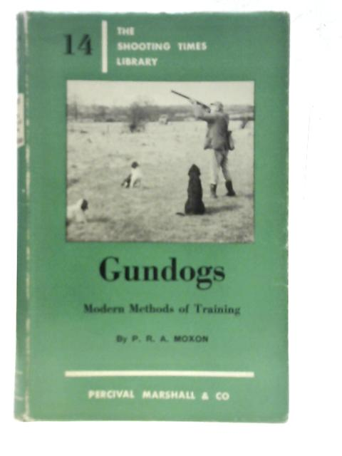 Gundogs: The Shooting Times Library No.14 By P. R. A. Moxon