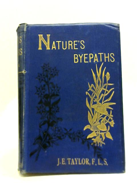 Nature's Byepaths: A Series of Recreative Papers in Natural History By J.E. Taylor