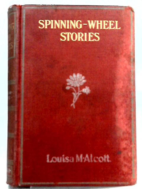 Spinning Wheel Stories By Louisa M. Alcott