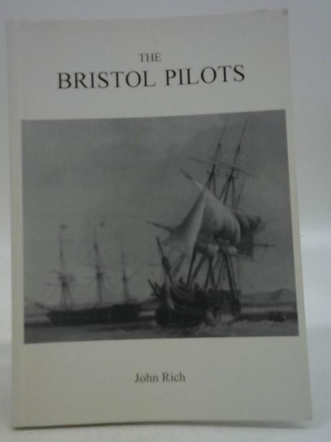 Bristol Pilots': A Treatise on the Bristol Pilots from Their Origination to Their Amalgamation By John Rich