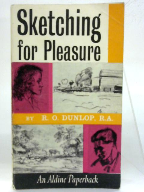 Sketching for pleasure. (Aldine paperbacks) By Ronald Ossory Dunlop