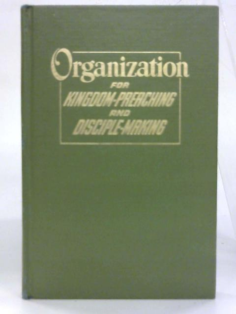 Organization for Kingdom-Preaching and Discipline-Making. By Anon