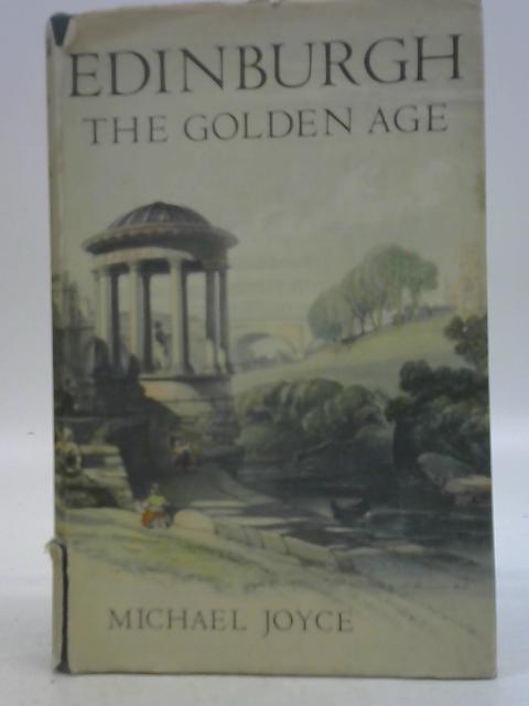 Edinburgh: The Golden Age 1769-1832. By Michael Joyce