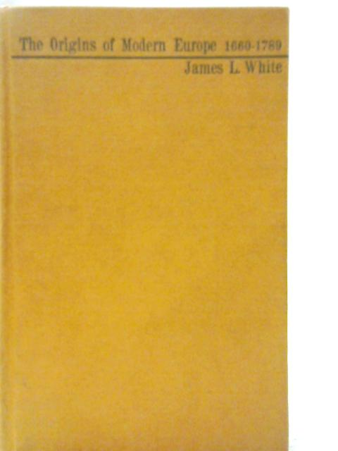 The Origins of Modern Europe, 1660-1789 By James L White