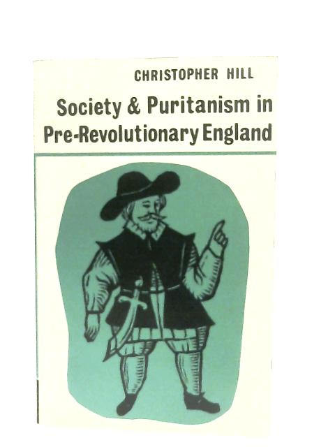 Society & Puritanism in Pre-Revolutionary England By Christopher Hill