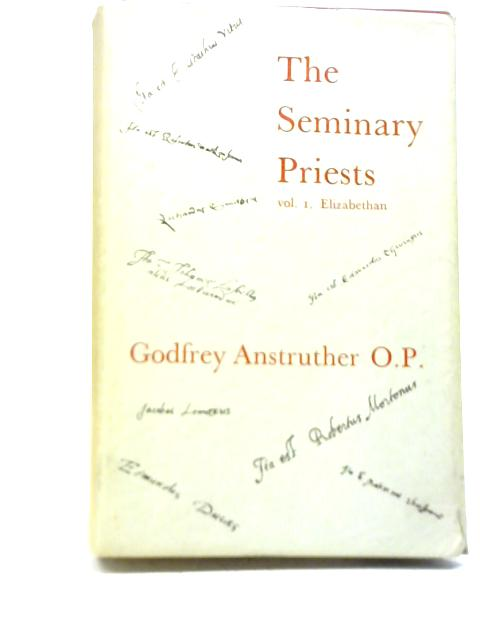 The Seminary Priests Vol I By Godfrey Anstruther