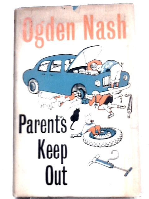 Parents Keep Out: Elderly poems for youngerly readers, with a few youngerly poems By Ogden Nash