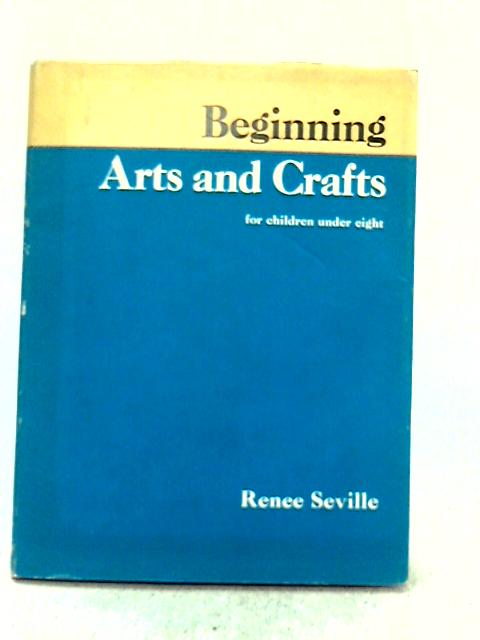 Beginning Arts And Crafts By Renee Seville Used 1584723635geo Old Rare At World Of Books