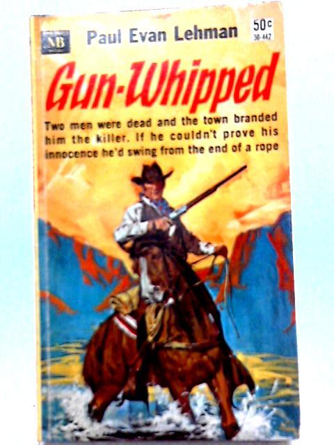 Gun-Whipped By Paul Evan Lehman