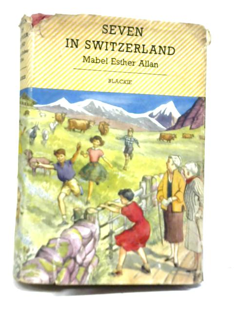 Seven In Switzerland By Mabel Esther Allan