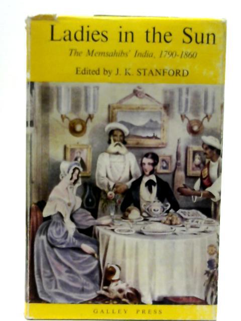 Ladies in the Sun: The Memsahibs' India, 1790-1860 By J. K. Stanford