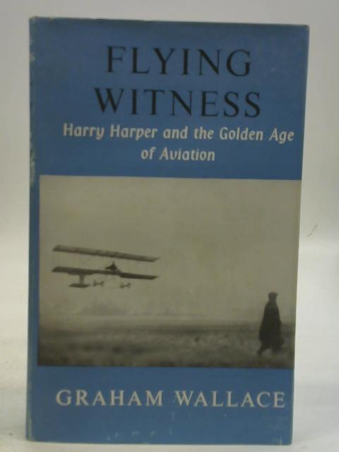 Flying Witness by Graham Wallace By Graham Wallace