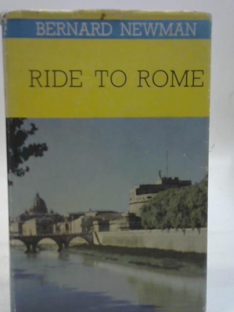 Ride to Rome By Bernard Newman