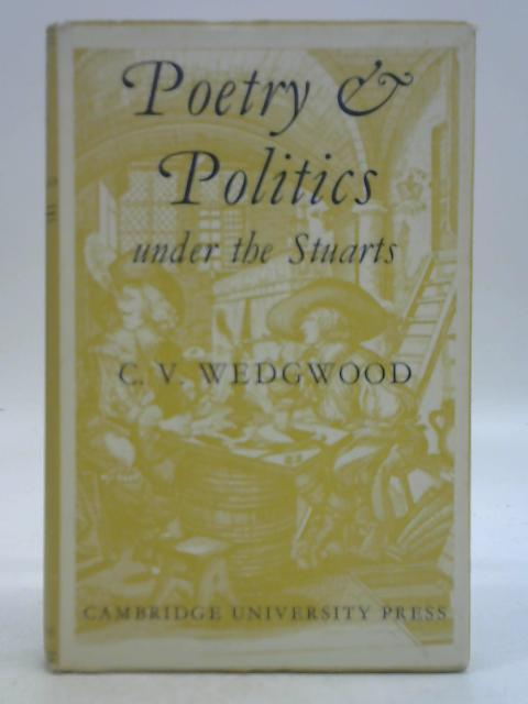Poetry and Politics under the Stuarts By C. V. Wedgwood