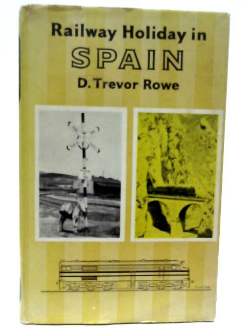 Railway Holiday in Spain By Denis Trevor Rowe