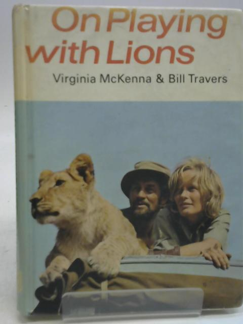 On Playing with Lions By Virginia McKenna & Bill Travers