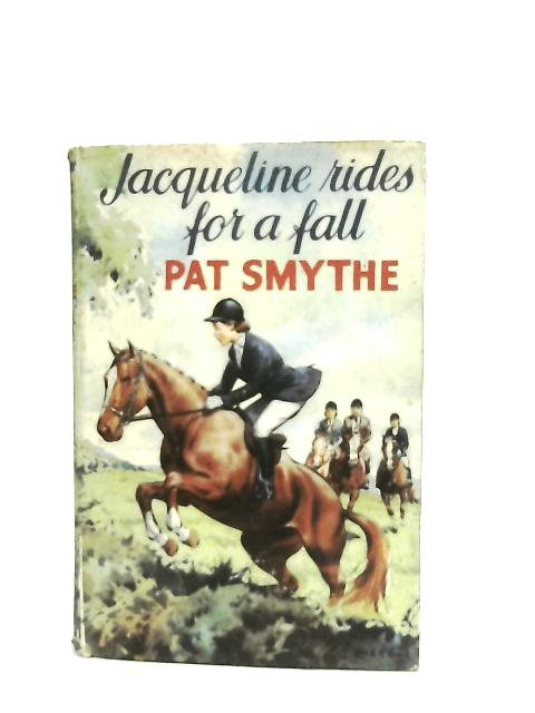 Jacqueline Rides for a Fall By Pat Smythe