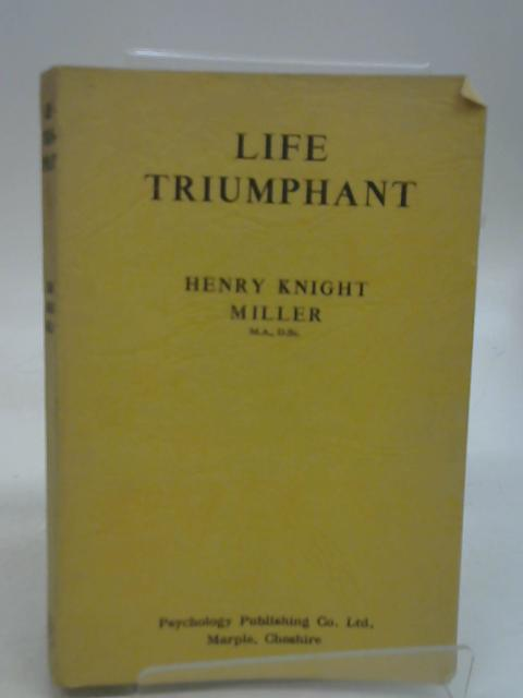 Life Triumphant By Henry Knight Miller