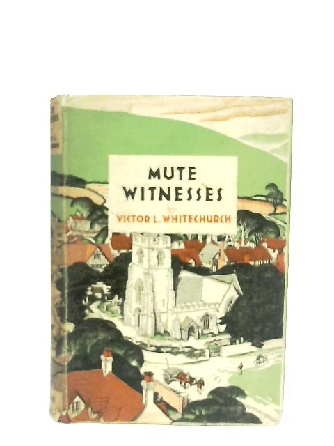 Mute Witnesses By Victor L. Whitechurch