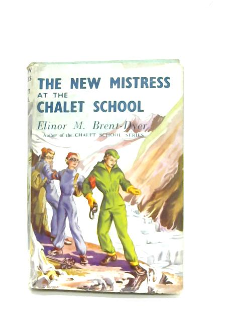 The New Mistress at the Chalet School By E M Brent-Dyer