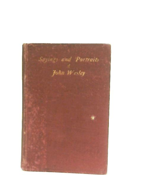 Sayings and Portraits of John Wesley By J. Telford