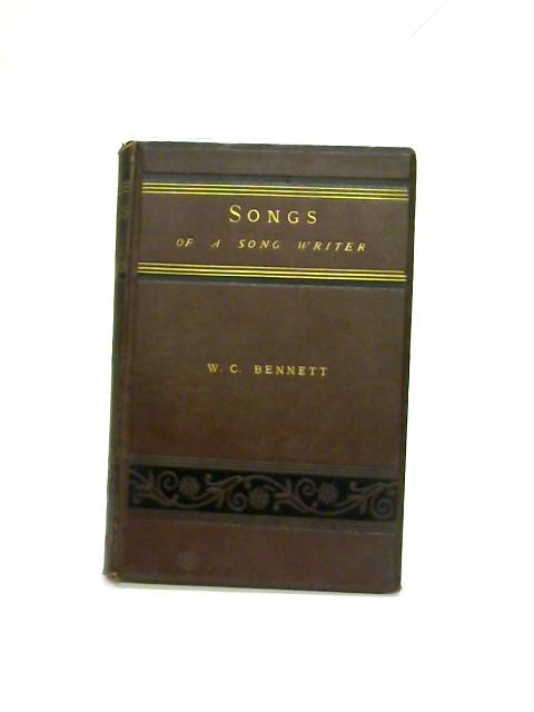 Songs of a Song-Writer By W. C Bennett