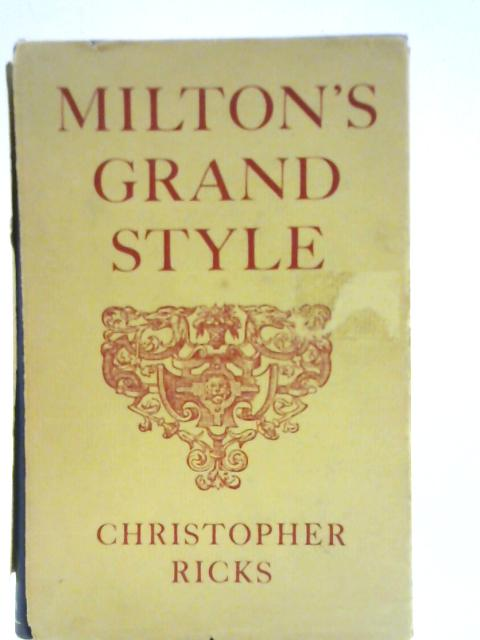Milton's Grand Style By Christopher Ricks