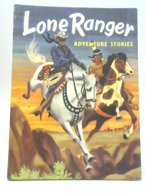 Lone Ranger Adventure Stories By Arthur Groom