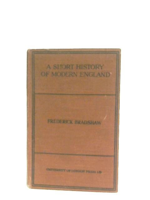 A Short History of Modern England By Frederick Bradshaw