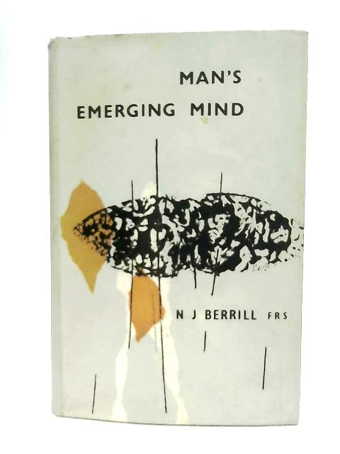Man's Emerging Mind By N. J. Berrill