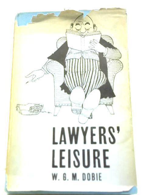 Lawyer's Leisure By W G M Dobie