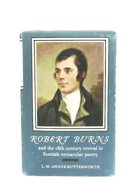 Robert Burns and the 18th Century Revival in Scottish Vernacular Poetry By L. M.Angus-Butterworth