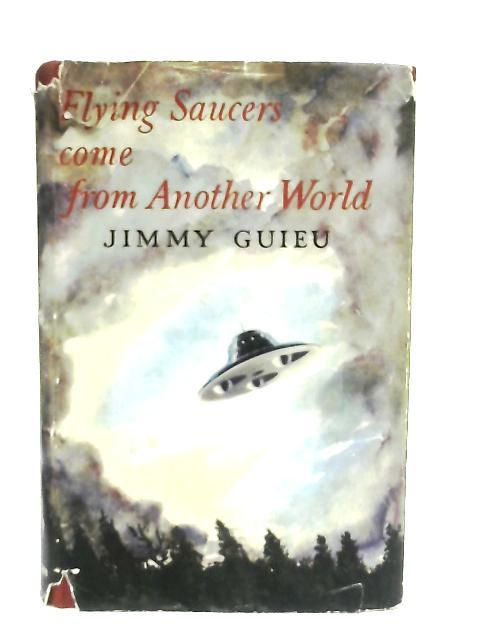 Flying Saucers Come from Another World By Jimmy Guieu