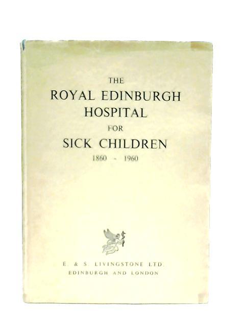 The Royal Edinburgh Hospital for Sick Children, 1860-1960 By Douglas Guthrie