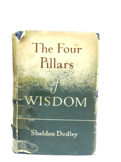 The Four Pillars of Wisdom By Sheldon Francis Dudley
