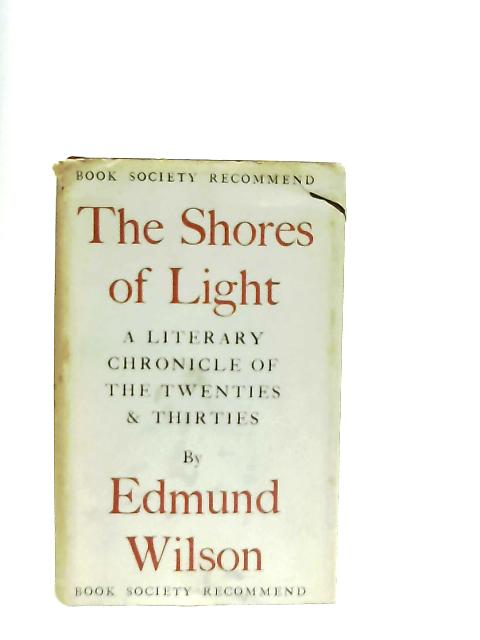 The Shores of Light, A Literary Chronicle of the Twenties and Thirties By Edmund Wilson