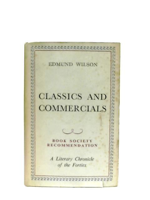 Classics and Commercials - A Literary Chronicle of the Forties By Edmund Wilson