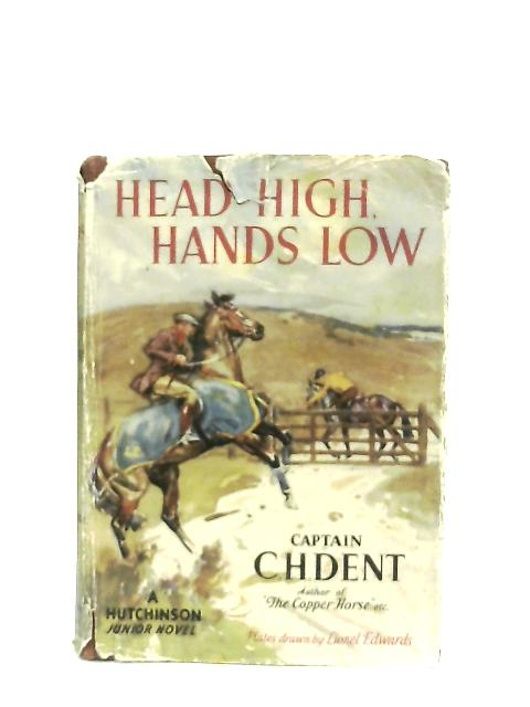 """Head High, Hands Low"" By Captain C. H. Dent"