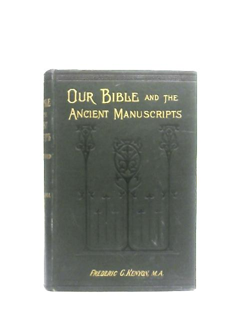 Our Bible and The Ancient Manuscripts By Frederic G. Kenyon