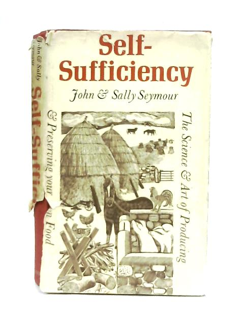 Self-Sufficiency, The Science And Art of Producing and Preserving Your own Food By John & Sally Seymour