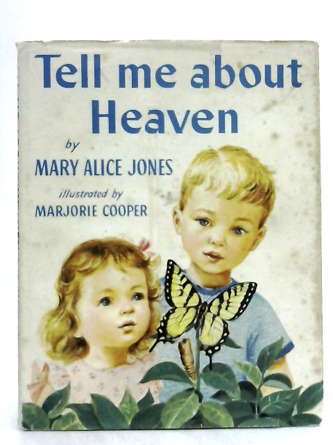 Tell Me About Heaven By Mary Alice Jones