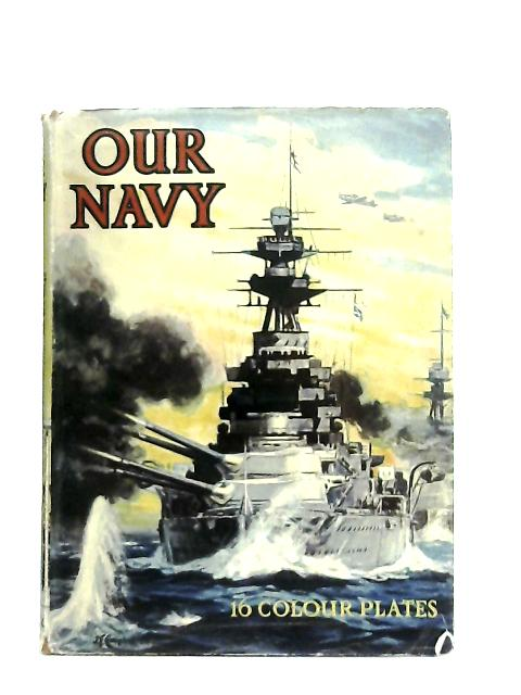 Our Navy, With 16 Plates in Colour By Sir E. R. G. R. Evans