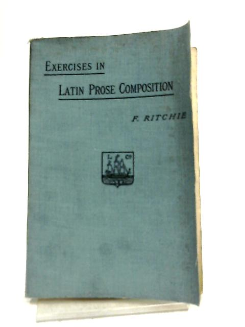 Exercises in Latin Prose Composition By F. Ritchie