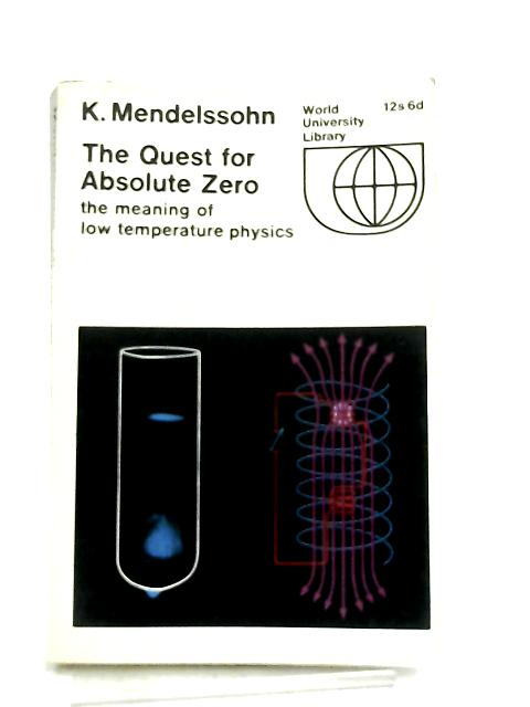 The Quest For Absolute Zero, the meaning of low temperature physics By K. Mendelssohn