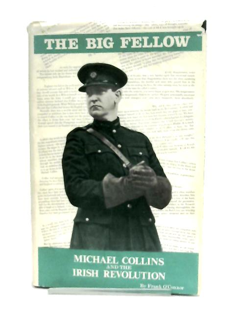 The Big Fellow, Michael Collins and The Irish Revolution By Frank O'Connor