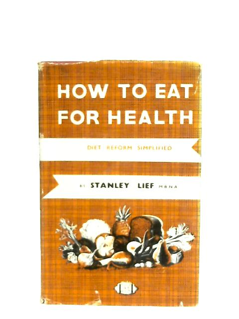 How to Eat For Health By Stanley Lief