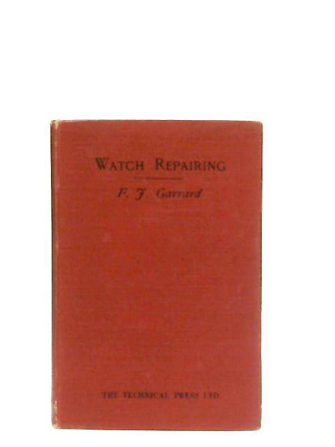 Watch Repairing, Cleaning and Adjusting By F. J. Garrard