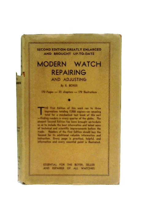 Modern Watch Repairing and Adjusting By E. Borer