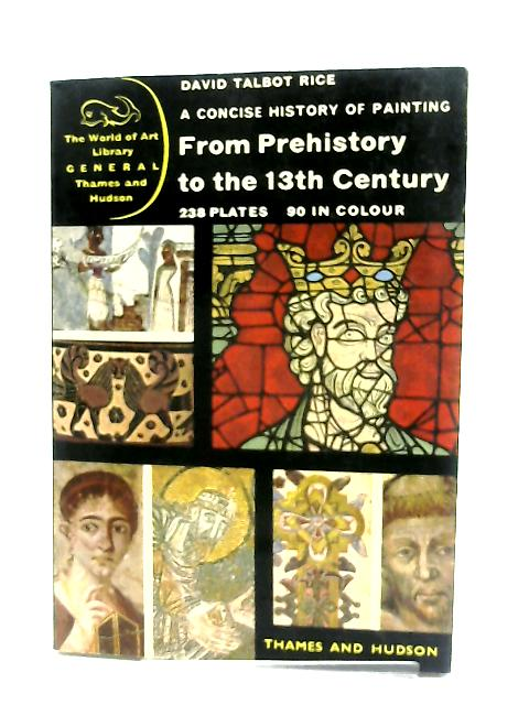 A Concise History of Painting From Prehistory to the 13th Century By David Talbot Rice