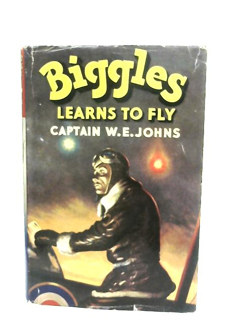 Biggles Learns to Fly By Captain W. E. Johns